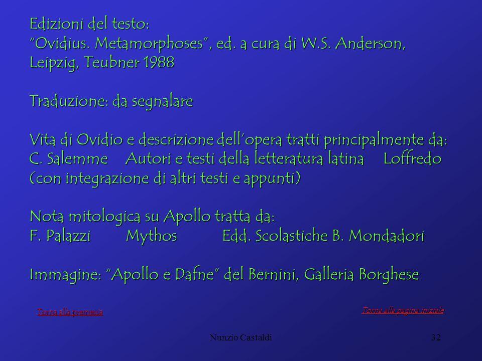 Nunzio Castaldi32 Edizioni del testo: Ovidius. Metamorphoses, ed. a cura di W.S. Anderson, Leipzig, Teubner 1988 Traduzione: da segnalare Vita di Ovid