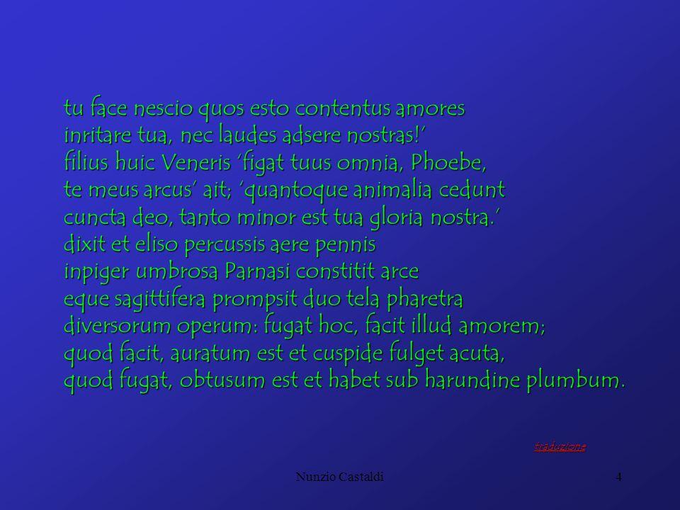 Nunzio Castaldi4 tu face nescio quos esto contentus amores inritare tua, nec laudes adsere nostras! filius huic Veneris figat tuus omnia, Phoebe, te m