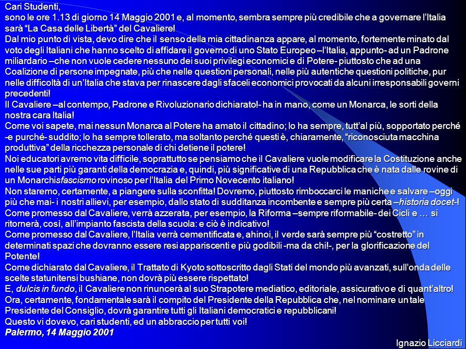 Cari Studenti, sono le ore 1.13 di giorno 14 Maggio 2001 e, al momento, sembra sempre più credibile che a governare lItalia sarà La Casa delle Libertà del Cavaliere.