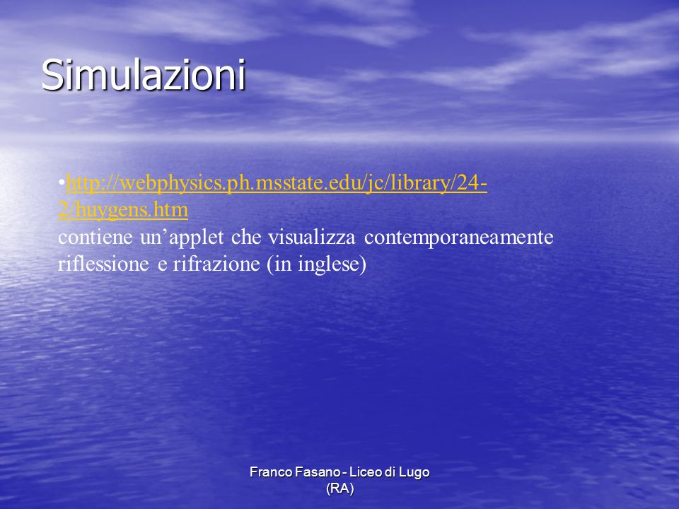Franco Fasano - Liceo di Lugo (RA) Simulazioni http://webphysics.ph.msstate.edu/jc/library/24- 2/huygens.htm contiene unapplet che visualizza contempo