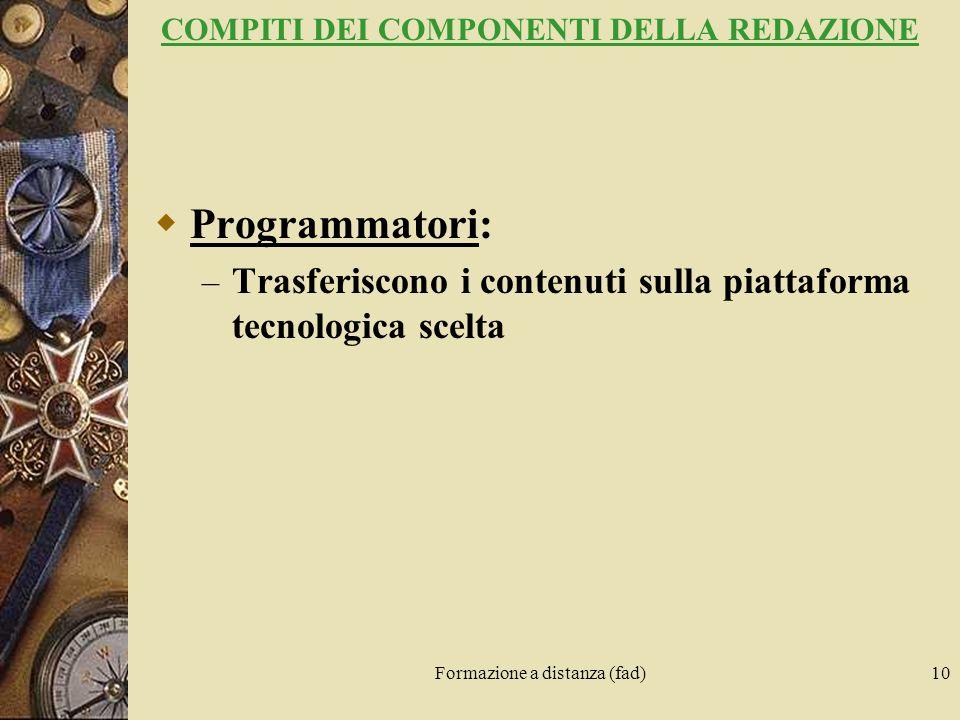 Formazione a distanza (fad)10 COMPITI DEI COMPONENTI DELLA REDAZIONE Programmatori: – Trasferiscono i contenuti sulla piattaforma tecnologica scelta