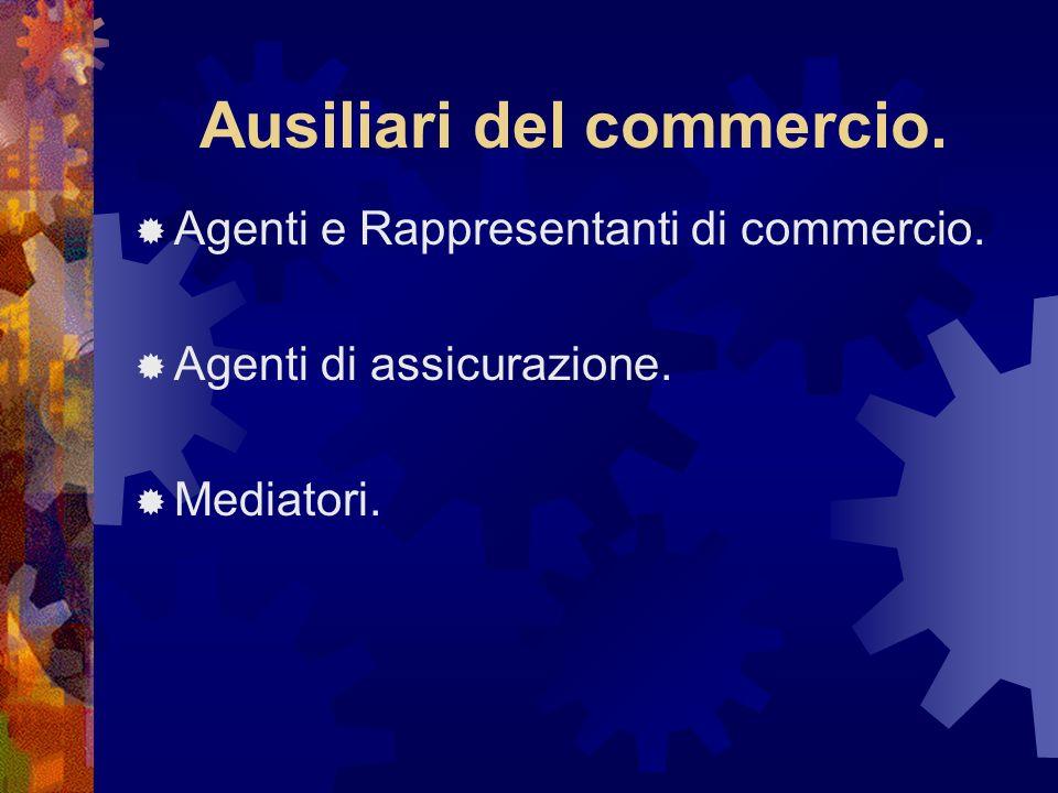 Ausiliari del commercio. Agenti e Rappresentanti di commercio. Agenti di assicurazione. Mediatori.