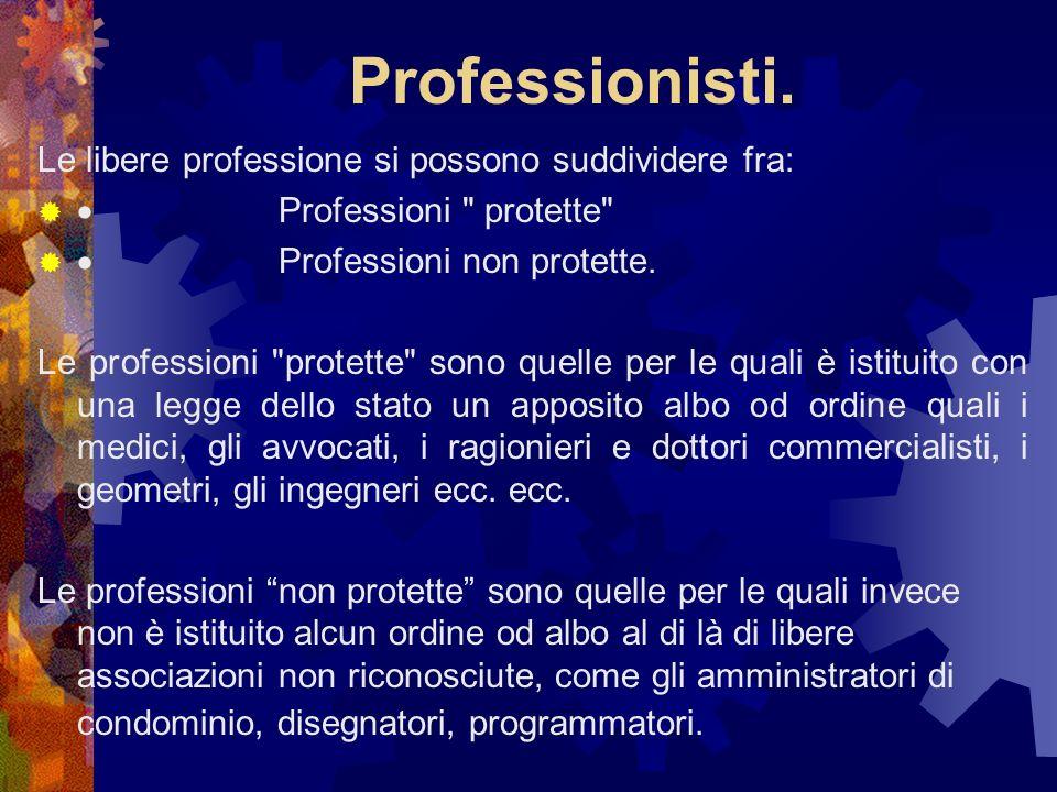Professionisti. Le libere professione si possono suddividere fra: Professioni