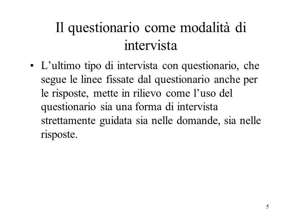 5 Il questionario come modalità di intervista Lultimo tipo di intervista con questionario, che segue le linee fissate dal questionario anche per le ri