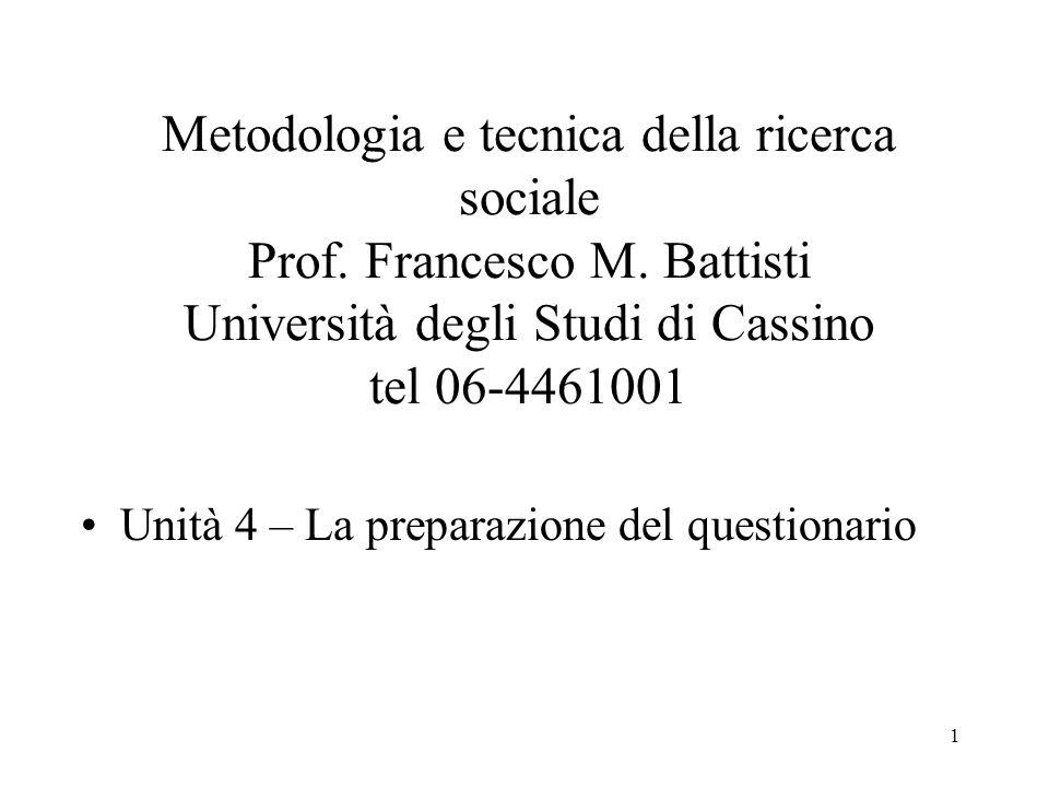1 Metodologia e tecnica della ricerca sociale Prof. Francesco M. Battisti Università degli Studi di Cassino tel 06-4461001 Unità 4 – La preparazione d