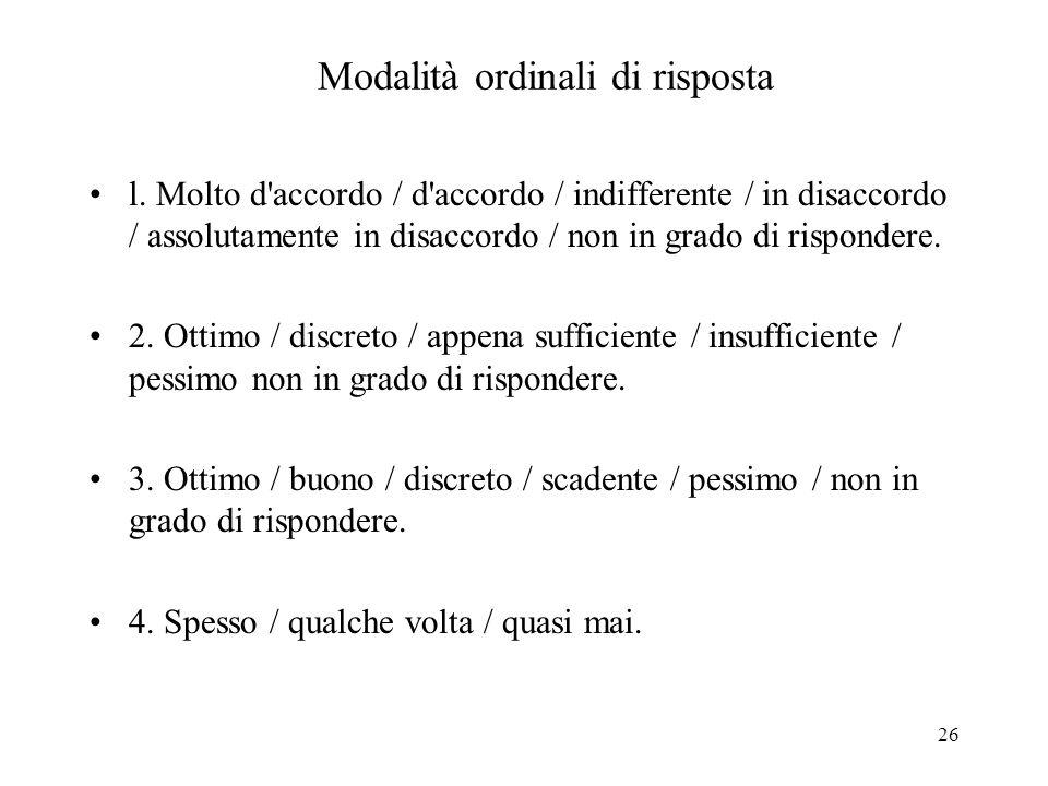 26 Modalità ordinali di risposta l. Molto d'accordo / d'accordo / indifferente / in disaccordo / assolutamente in disaccordo / non in grado di rispond
