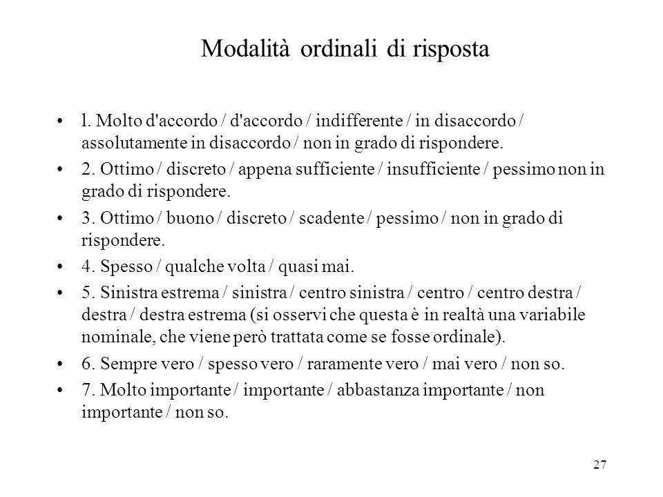 27 Modalità ordinali di risposta l. Molto d'accordo / d'accordo / indifferente / in disaccordo / assolutamente in disaccordo / non in grado di rispond