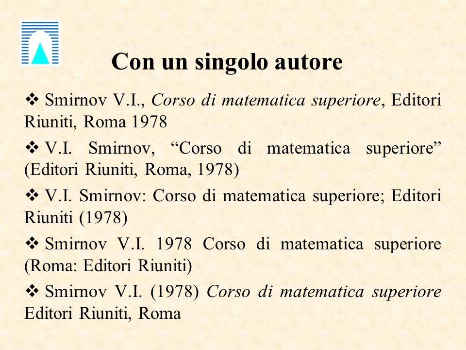 Con un singolo autore Smirnov V.I., Corso di matematica superiore, Editori Riuniti, Roma 1978 V.I.