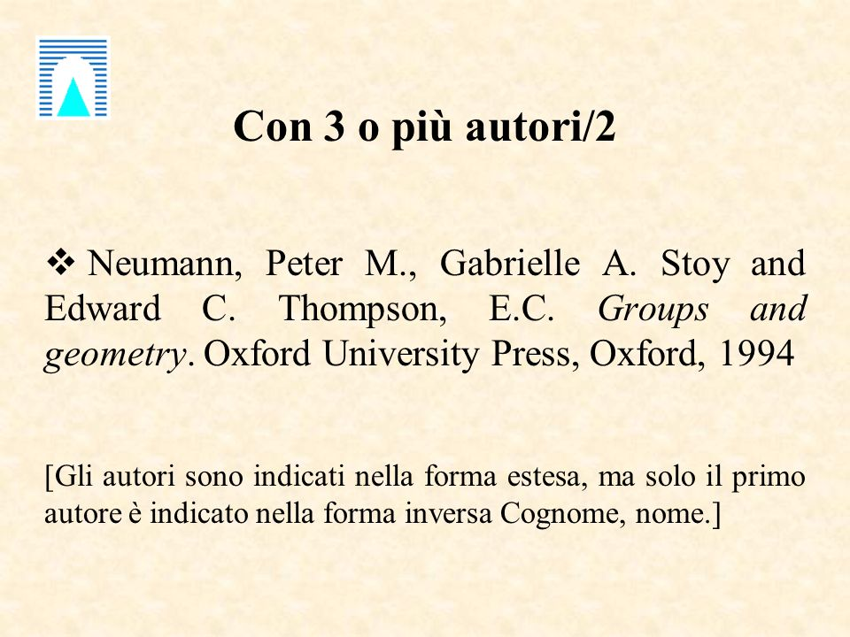 Con 3 o più autori/2 Neumann, Peter M., Gabrielle A. Stoy and Edward C. Thompson, E.C. Groups and geometry. Oxford University Press, Oxford, 1994 [Gli