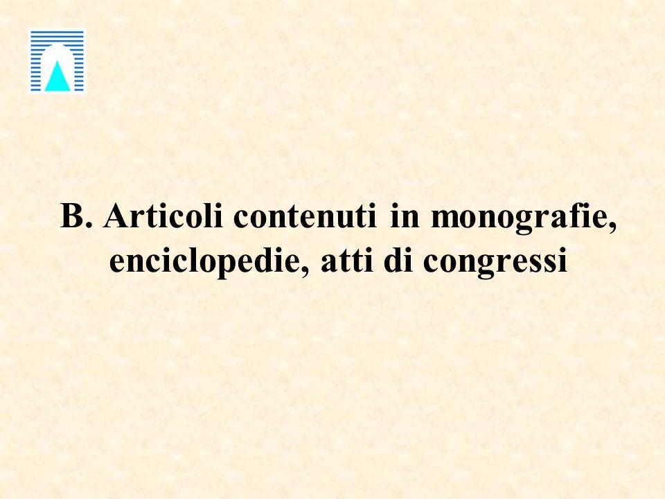 B. Articoli contenuti in monografie, enciclopedie, atti di congressi