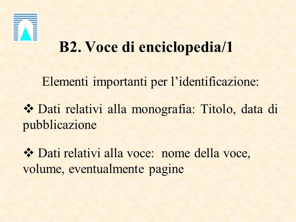 B2. Voce di enciclopedia/1 Elementi importanti per lidentificazione: Dati relativi alla monografia: Titolo, data di pubblicazione Dati relativi alla v