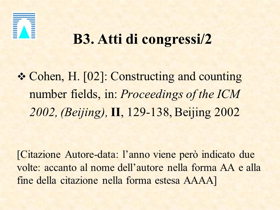 B3. Atti di congressi/2 Cohen, H. [02]: Constructing and counting number fields, in: Proceedings of the ICM 2002, (Beijing), II, 129-138, Beijing 2002