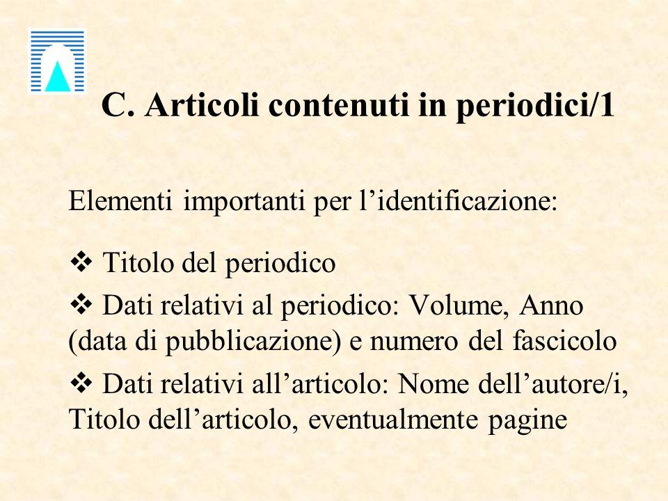 C. Articoli contenuti in periodici/1 Elementi importanti per lidentificazione: Titolo del periodico Dati relativi al periodico: Volume, Anno (data di