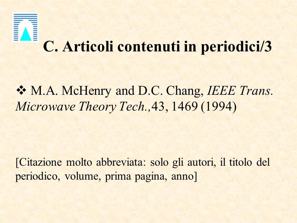 C. Articoli contenuti in periodici/3 M.A. McHenry and D.C. Chang, IEEE Trans. Microwave Theory Tech.,43, 1469 (1994) [Citazione molto abbreviata: solo