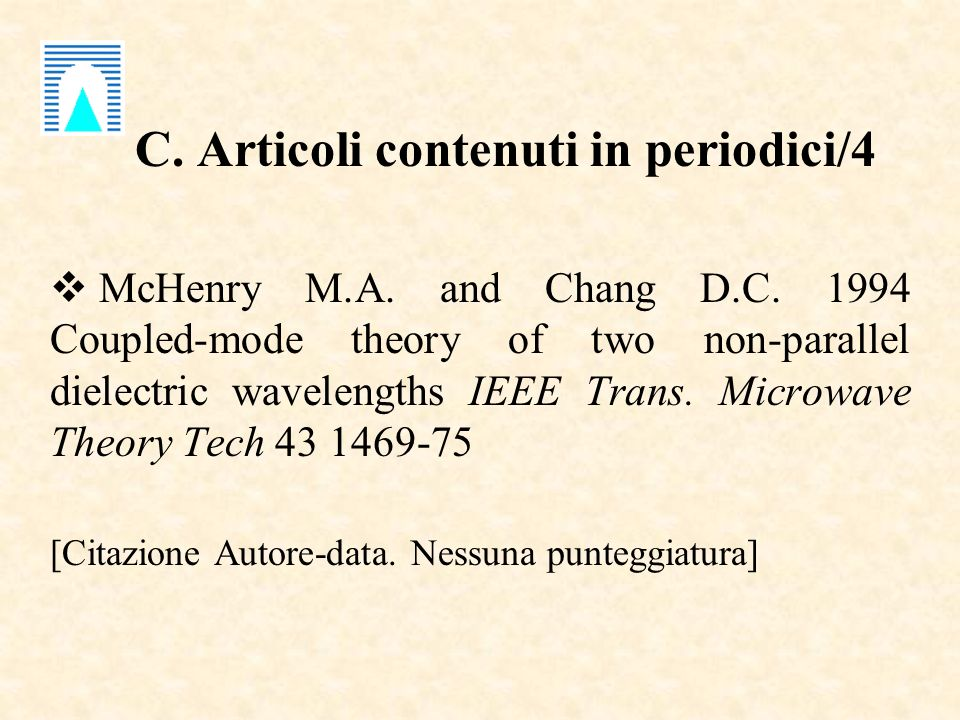 C. Articoli contenuti in periodici/4 McHenry M.A. and Chang D.C. 1994 Coupled-mode theory of two non-parallel dielectric wavelengths IEEE Trans. Micro
