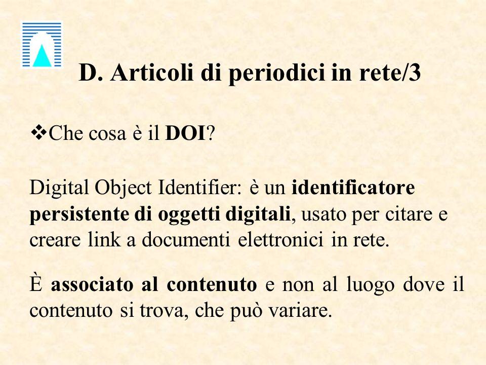 D. Articoli di periodici in rete/3 Che cosa è il DOI? Digital Object Identifier: è un identificatore persistente di oggetti digitali, usato per citare