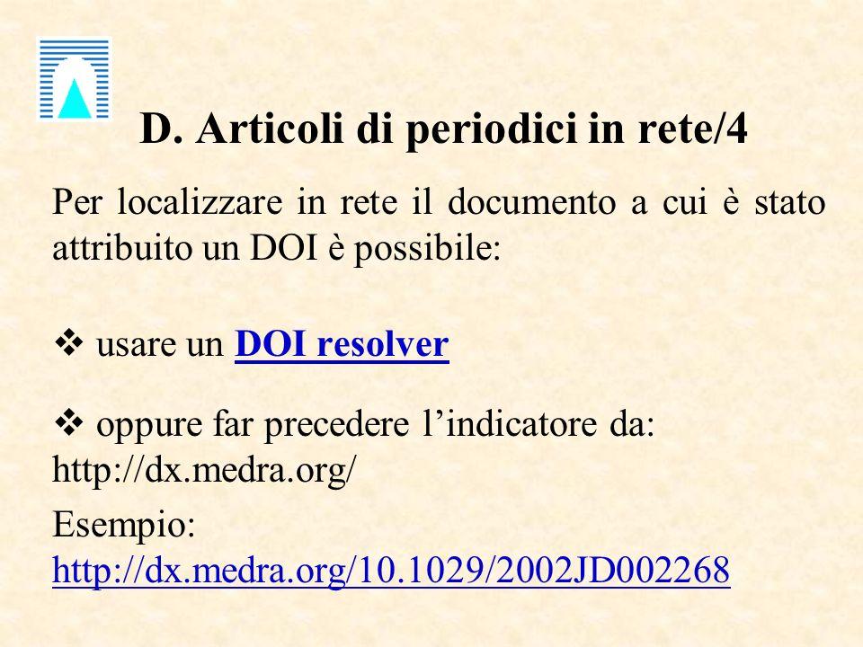 D. Articoli di periodici in rete/4 Per localizzare in rete il documento a cui è stato attribuito un DOI è possibile: usare un DOI resolverDOI resolver
