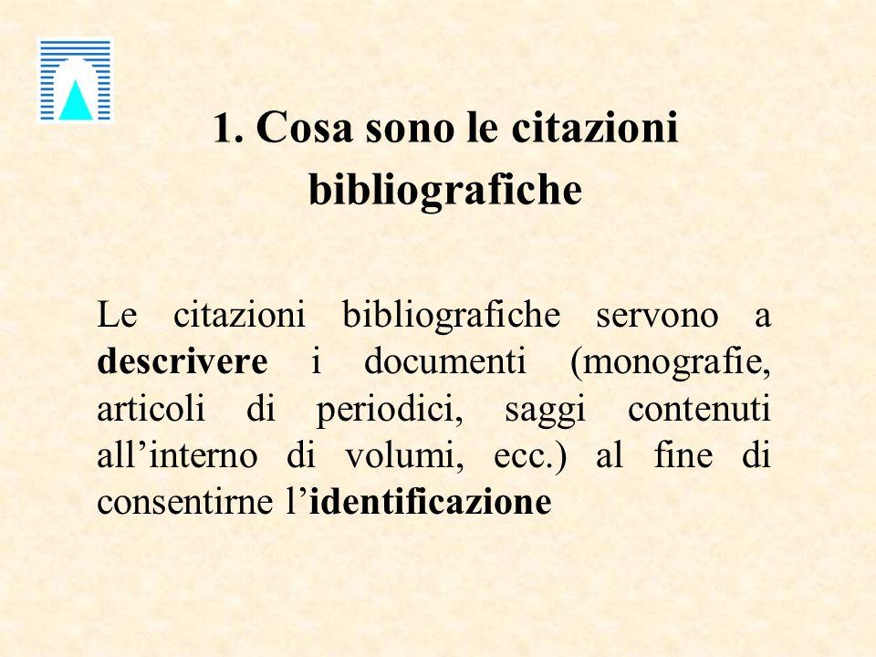 1. Cosa sono le citazioni bibliografiche Le citazioni bibliografiche servono a descrivere i documenti (monografie, articoli di periodici, saggi conten