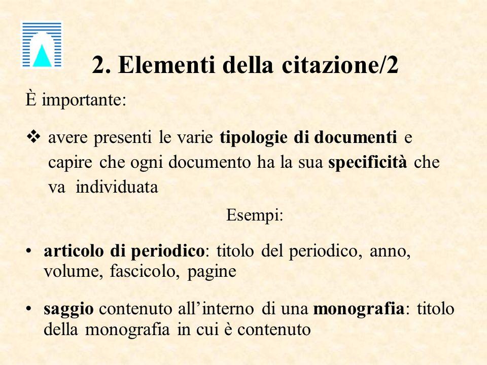 2. Elementi della citazione/2 È importante: avere presenti le varie tipologie di documenti e capire che ogni documento ha la sua specificità che va in