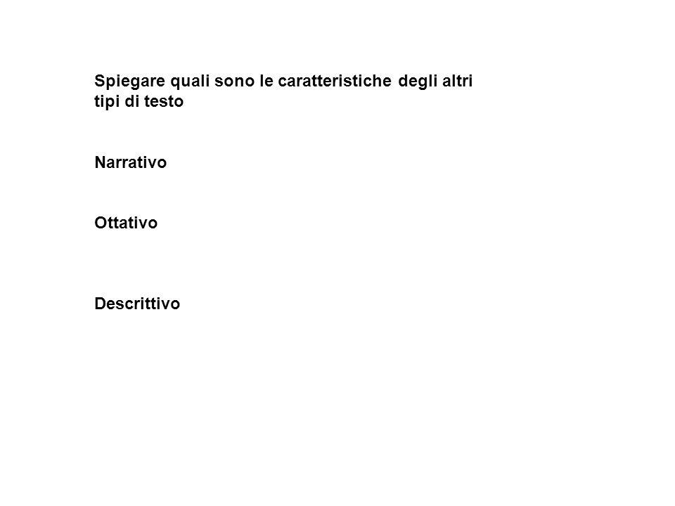 Spiegare quali sono le caratteristiche degli altri tipi di testo Narrativo Ottativo Descrittivo