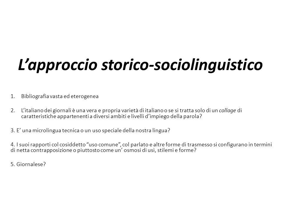 Lapproccio storico-sociolinguistico 1.Bibliografia vasta ed eterogenea 2.Litaliano dei giornali è una vera e propria varietà di italiano o se si tratt