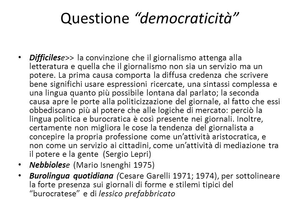 Questione democraticità Difficilese>> la convinzione che il giornalismo attenga alla letteratura e quella che il giornalismo non sia un servizio ma un