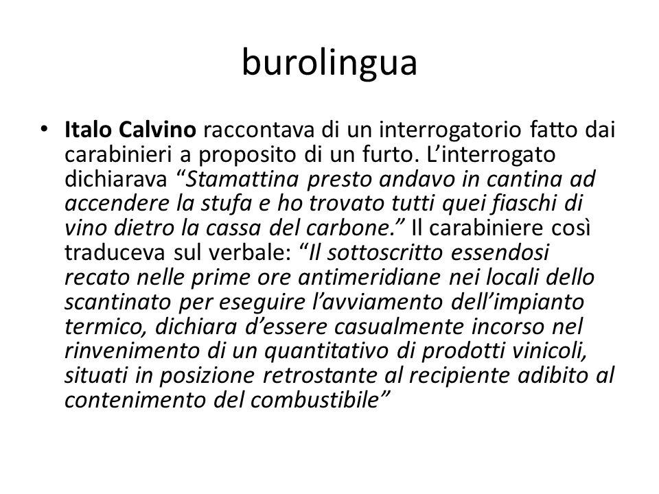 burolingua Italo Calvino raccontava di un interrogatorio fatto dai carabinieri a proposito di un furto. Linterrogato dichiarava Stamattina presto anda