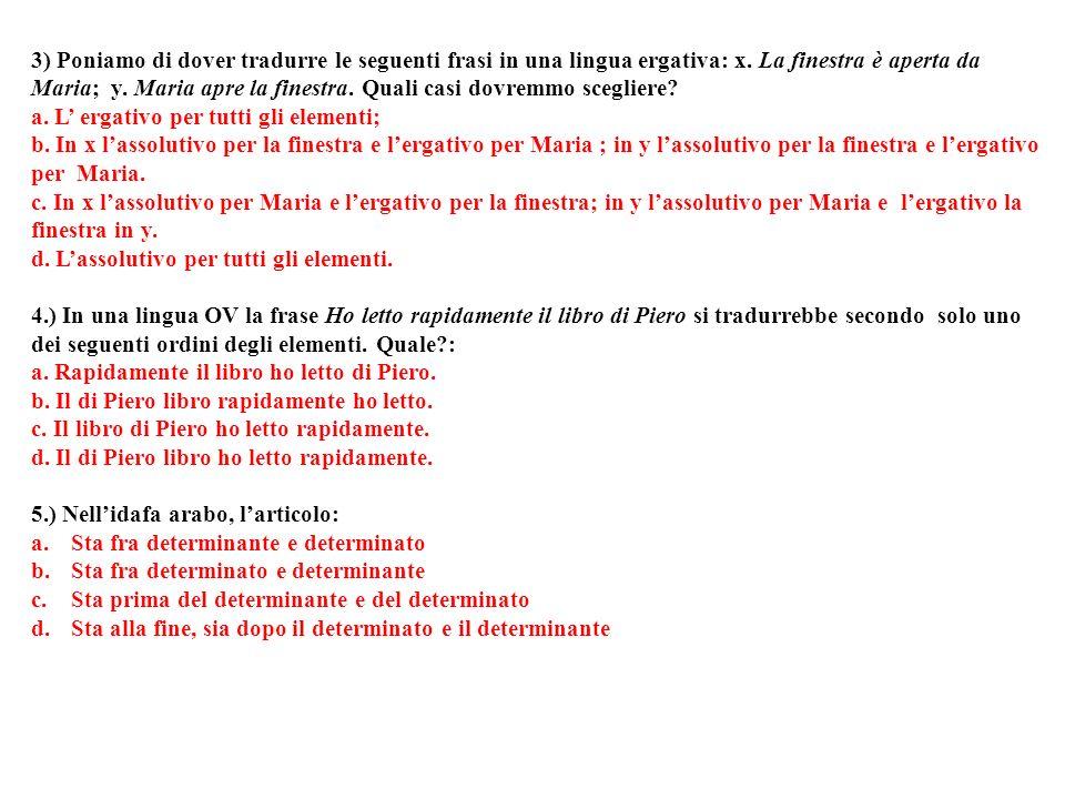 3) Poniamo di dover tradurre le seguenti frasi in una lingua ergativa: x.