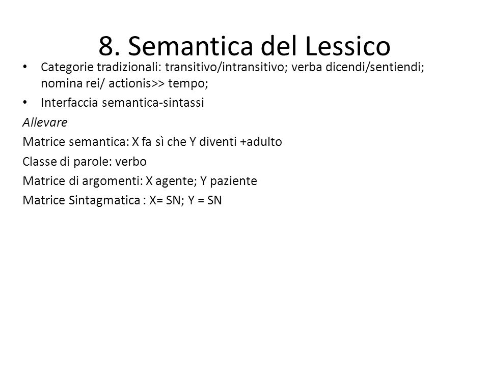 8. Semantica del Lessico Categorie tradizionali: transitivo/intransitivo; verba dicendi/sentiendi; nomina rei/ actionis>> tempo; Interfaccia semantica