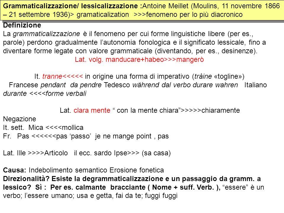 Grammaticalizzazione/ lessicalizzazione :Antoine Meillet (Moulins, 11 novembre 1866 – 21 settembre 1936)> gramaticalization >>>fenomeno per lo più dia