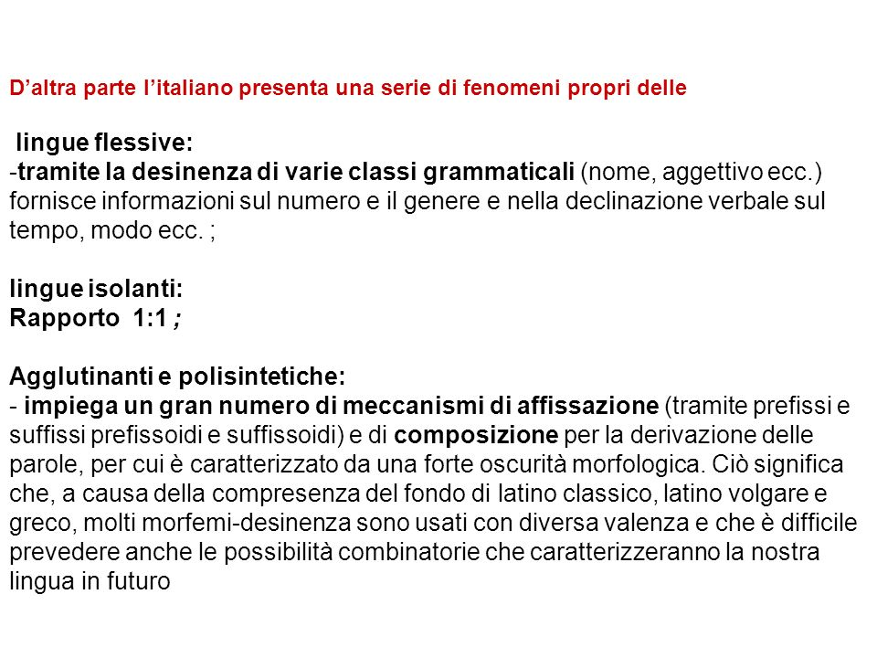 Daltra parte litaliano presenta una serie di fenomeni propri delle lingue flessive: -tramite la desinenza di varie classi grammaticali (nome, aggettiv