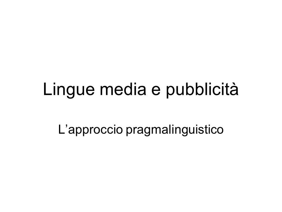 Lingue media e pubblicità Lapproccio pragmalinguistico
