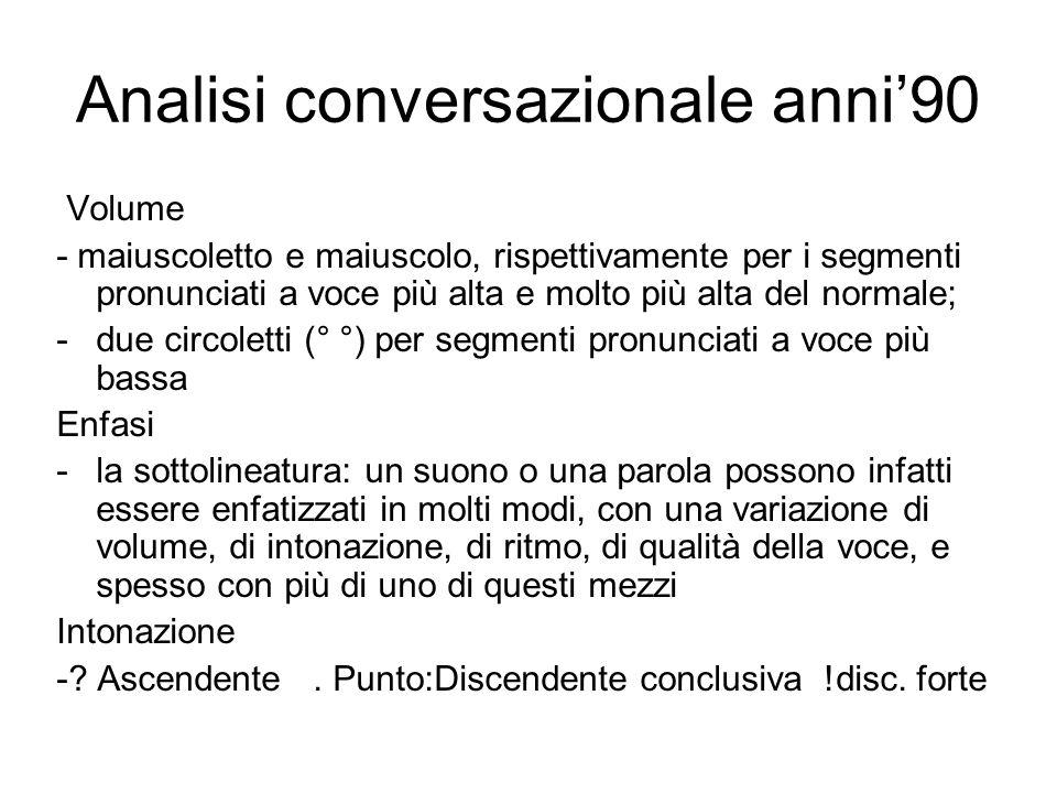 Analisi conversazionale anni90 Volume - maiuscoletto e maiuscolo, rispettivamente per i segmenti pronunciati a voce più alta e molto più alta del norm