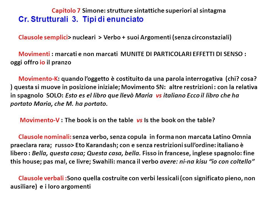 Capitolo 7 Simone: strutture sintattiche superiori al sintagma Cr. Strutturali 3. Tipi di enunciato Clausole semplici> nucleari > Verbo + suoi Argomen