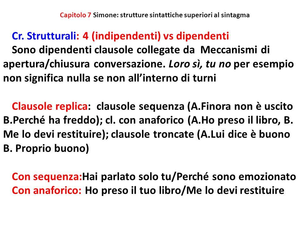 Capitolo 7 Simone: strutture sintattiche superiori al sintagma Cr. Strutturali: 4 (indipendenti) vs dipendenti Sono dipendenti clausole collegate da M