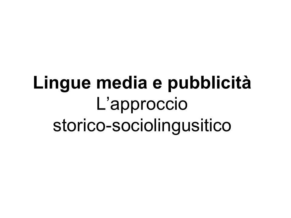 Lingue media e pubblicità Lapproccio storico-sociolingusitico