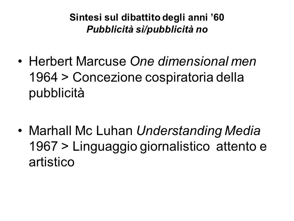 Sintesi sul dibattito degli anni 60 Pubblicità sì/pubblicità no Herbert Marcuse One dimensional men 1964 > Concezione cospiratoria della pubblicità Ma