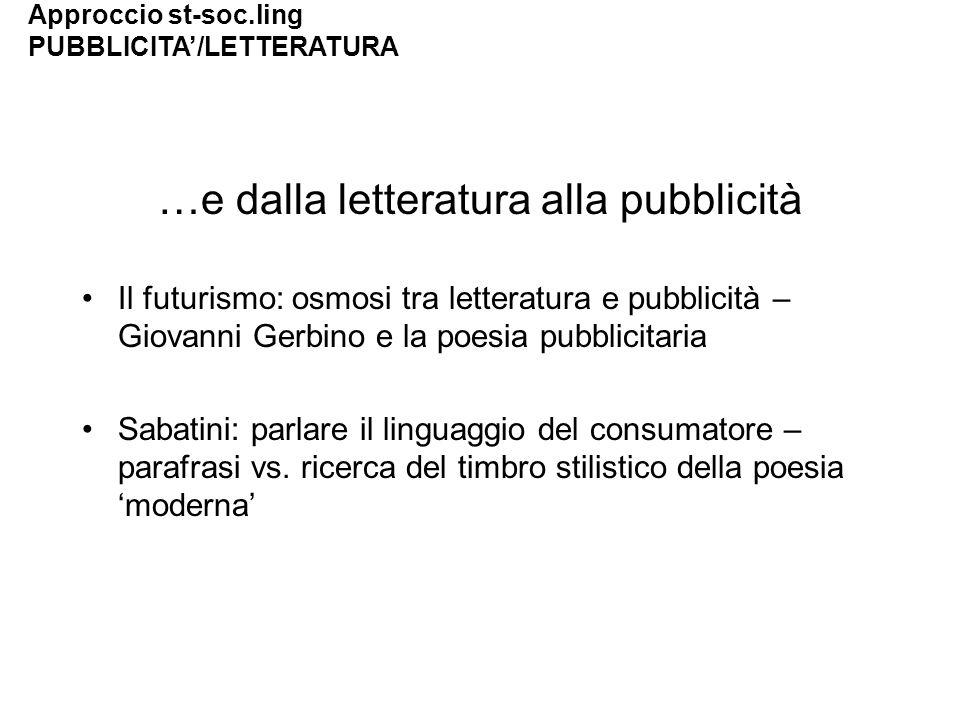 …e dalla letteratura alla pubblicità Il futurismo: osmosi tra letteratura e pubblicità – Giovanni Gerbino e la poesia pubblicitaria Sabatini: parlare