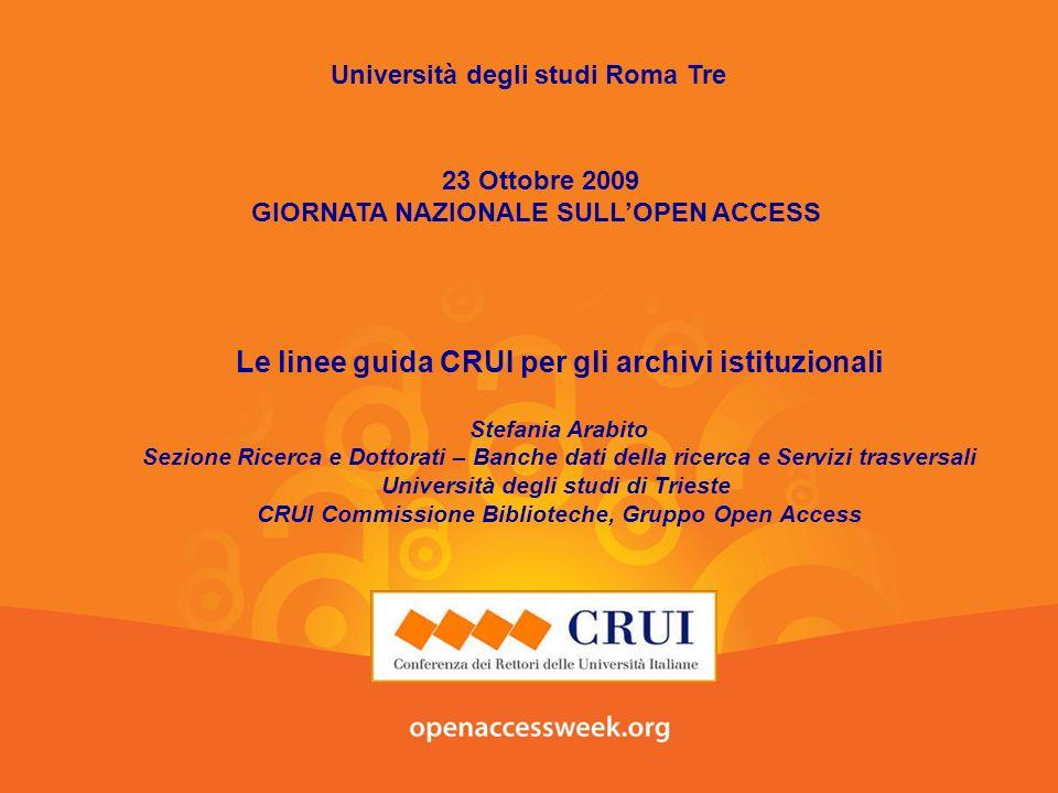 Università degli studi Roma Tre 23 Ottobre 2009 GIORNATA NAZIONALE SULLOPEN ACCESS Le linee guida CRUI per gli archivi istituzionali Stefania Arabito