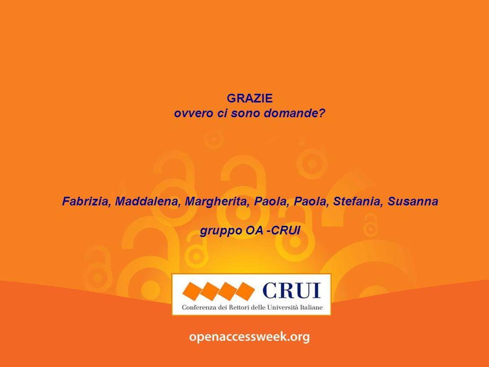 GRAZIE ovvero ci sono domande? Fabrizia, Maddalena, Margherita, Paola, Paola, Stefania, Susanna gruppo OA -CRUI