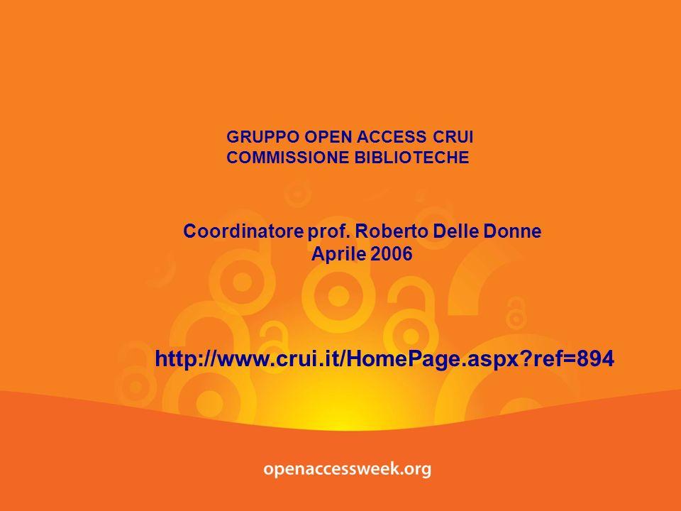 GRUPPO OPEN ACCESS CRUI COMMISSIONE BIBLIOTECHE Coordinatore prof. Roberto Delle Donne Aprile 2006 http://www.crui.it/HomePage.aspx?ref=894