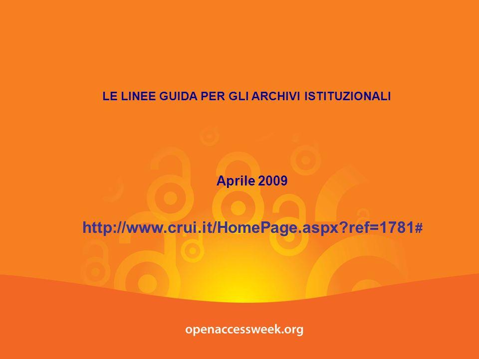 LE LINEE GUIDA PER GLI ARCHIVI ISTITUZIONALI Aprile 2009 http://www.crui.it/HomePage.aspx?ref=1781 #
