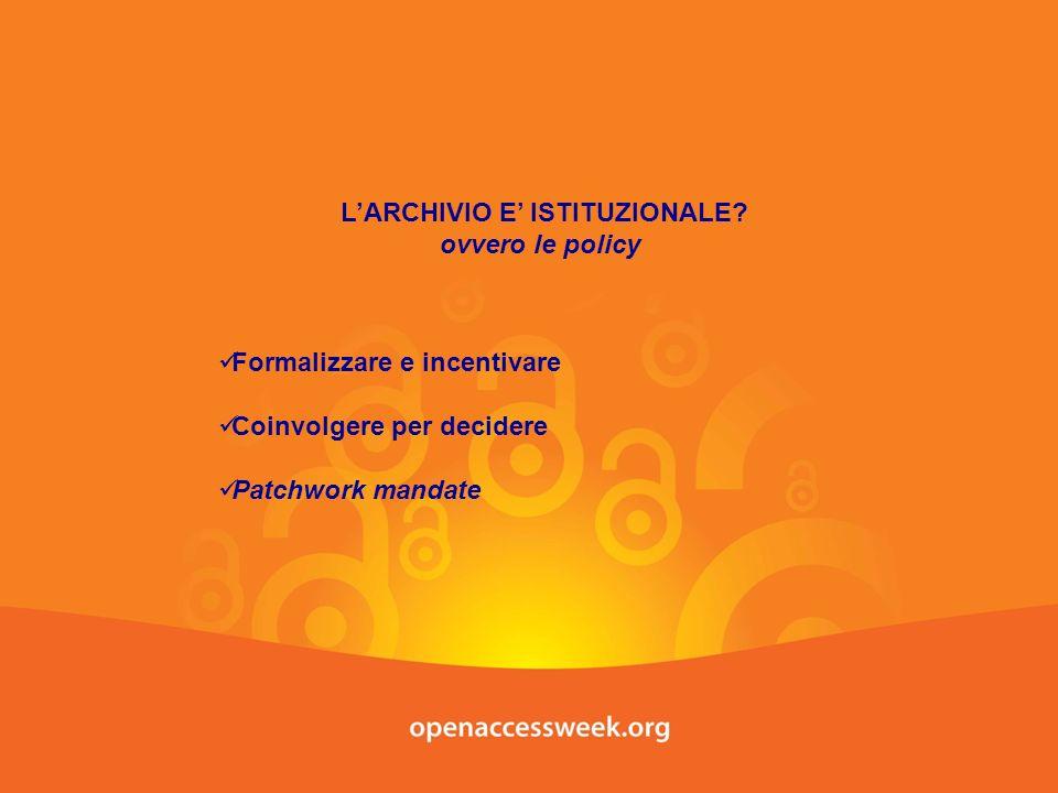 LARCHIVIO E ISTITUZIONALE? ovvero le policy Formalizzare e incentivare Coinvolgere per decidere Patchwork mandate