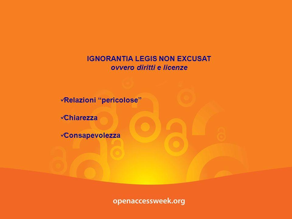 IGNORANTIA LEGIS NON EXCUSAT ovvero diritti e licenze Relazioni pericolose Chiarezza Consapevolezza
