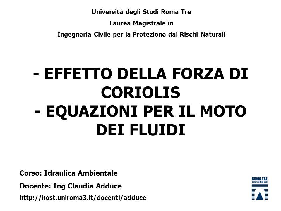 - EFFETTO DELLA FORZA DI CORIOLIS - EQUAZIONI PER IL MOTO DEI FLUIDI Università degli Studi Roma Tre Laurea Magistrale in Ingegneria Civile per la Pro