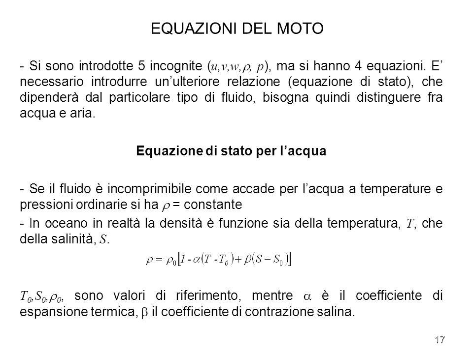 17 EQUAZIONI DEL MOTO - Si sono introdotte 5 incognite ( u,v,w,, p ), ma si hanno 4 equazioni. E necessario introdurre unulteriore relazione (equazion