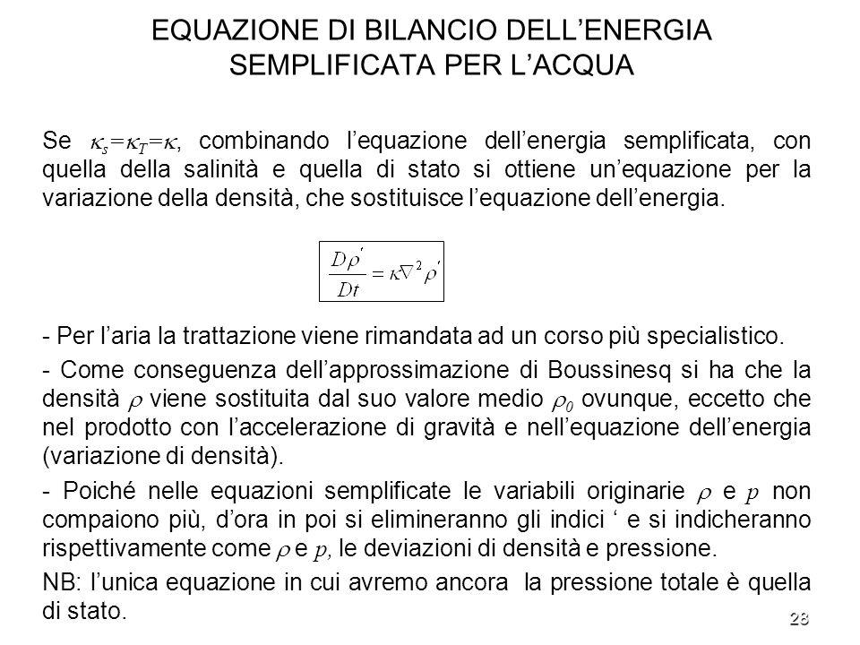 28 EQUAZIONE DI BILANCIO DELLENERGIA SEMPLIFICATA PER LACQUA Se s = T =, combinando lequazione dellenergia semplificata, con quella della salinità e q