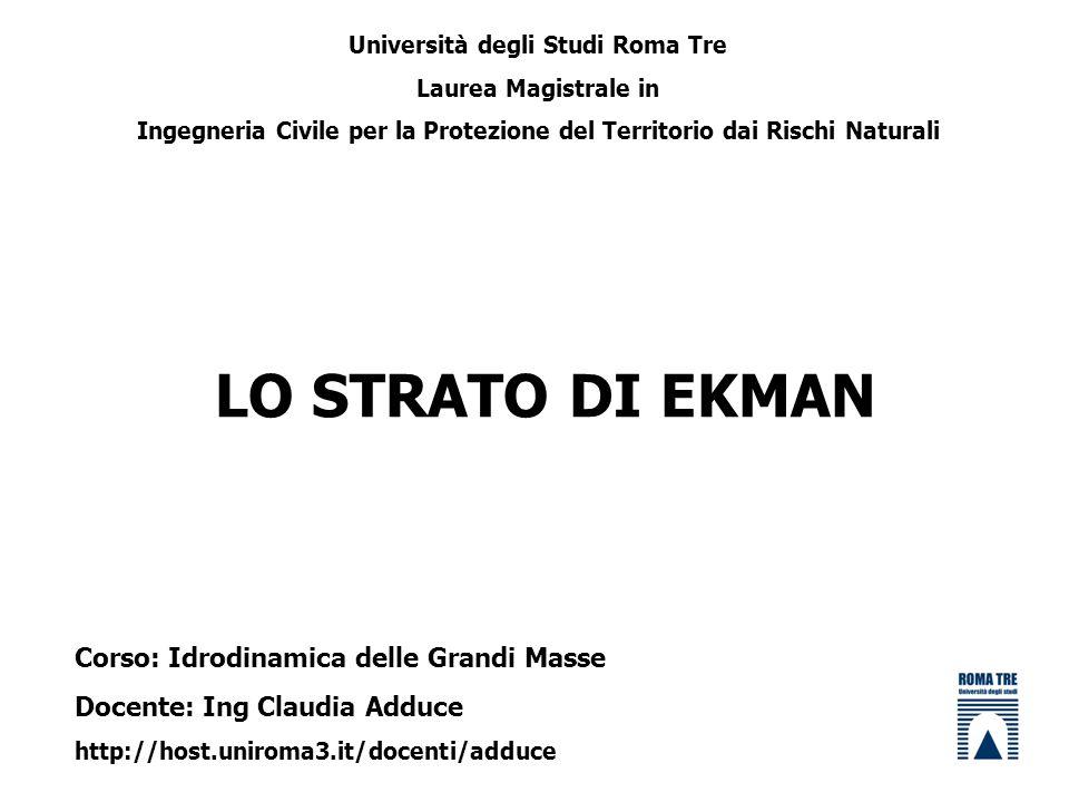 LO STRATO DI EKMAN Università degli Studi Roma Tre Laurea Magistrale in Ingegneria Civile per la Protezione del Territorio dai Rischi Naturali Corso: