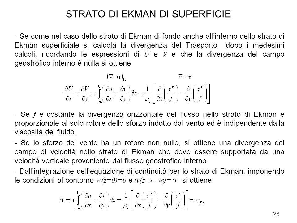 24 STRATO DI EKMAN DI SUPERFICIE - Se come nel caso dello strato di Ekman di fondo anche allinterno dello strato di Ekman superficiale si calcola la d