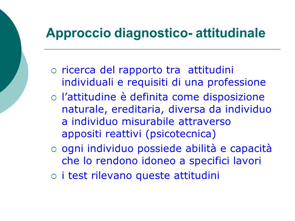 Approccio diagnostico- attitudinale ricerca del rapporto tra attitudini individuali e requisiti di una professione lattitudine è definita come disposi